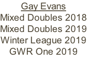 Gay Evans Mixed Doubles 2018 Mixed Doubles 2019 Winter League 2019 GWR One 2019